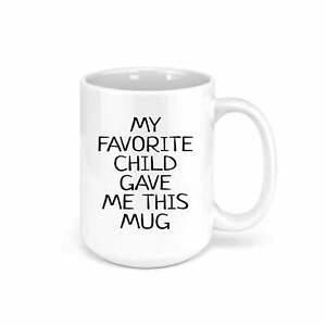 My Favorite Child Gave Me This Hilarious Funny Gift Coffee Mug Birthday