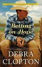 A Four of Hearts Ranch Romance: Betting on Hope by Debra Clopton (2015, Paperback)