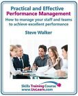 Practical and Effective Performance Management - How Excellent Leaders Manage and Improve Their Staff, Employees and Teams by Evaluation, Appraisal and Leadership for Top Performance and Career Development: For Line Managers, Team Leaders and Supervisors to Enhance Their Performance Management Skills by Steve Walker (Paperback, 2012)