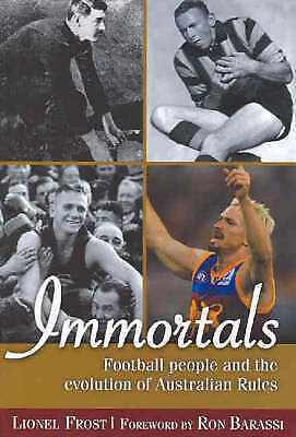 1 of 1 - Immortals: Football People and the Evolution of Australian Rules by Lionel Frost