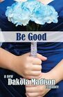 Be Good: A New Adult Romance by Dakota Madison (Paperback / softback, 2013)