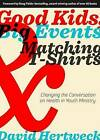 Good Kids, Big Events, and Matching Tshirts: Changing the Conversation on Health in Youth Ministry by David Hertweck (Paperback / softback, 2015)