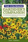 The Colorado Gardener's Companion: An Insider's Guide to Gardening in the Centennial State by Jodi Torpey (Paperback, 2015)