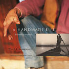 A Handmade Life: In Search of Simplicity by William Coperthwaite, Peter Forbes (Paperback, 2007)