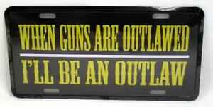 When Guns Are Outlawed I'll Be An Outlaw License Plate Car Truck Novelty Tag