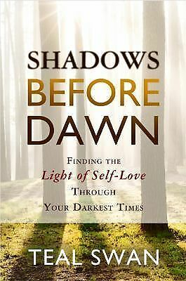 Shadows Before Dawn : Finding the Light of Self-Love Through Your Darkest...
