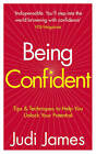 Being Confident: Tips and Techniques to Help You Unlock Your Potential by Judi James (Paperback, 2011)