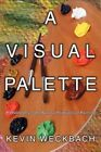 Visual Palette a Philosophy of The Natural Principles of Painting 9780595524228