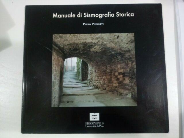 Manuale di sismografia storica Piero Pierotti Edizioni Plus Università di Pisa