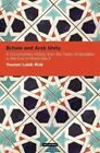 Britain and Arab Unity: A Documentary History from the Treaty of Versailles to the End of World War II by Younan Labib Rizk (Paperback, 2014)
