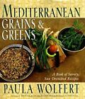Mediterranean Grains and Greens : A Book of Savory, Sun-Drenched Recipes by Paula Wolfert (1998, Hardcover)