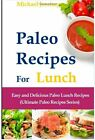 Paleo Recipes for Lunch: Easy and Delicious Paleo Lunch Recipes (Ultimate Paleo by Michael Jessimy (Paperback / softback, 2013)