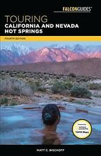 Touring Hot Springs: Touring Hot Springs California and Nevada : A Guide to the Best Hot Springs in the Far West by Matt C. Bischoff (2018, Paperback)