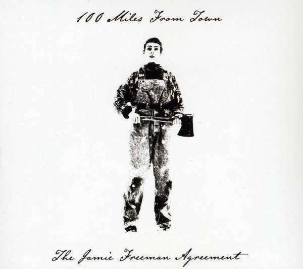 Jamie Freeman Agreement,The - 100 Miles From Town Nuevo CD