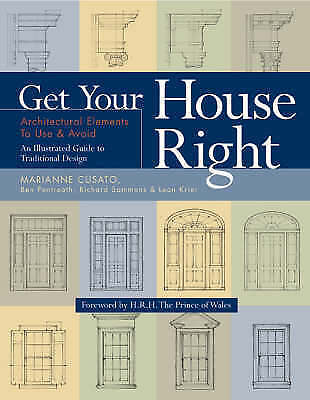 Get Your House Right: Architectural Elements to Use & Avoid by Cusato, Marianne