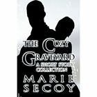 The Cozy Graveyard: A Short Story Collection by Marie Secoy (Paperback / softback, 2012)