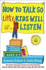 How to Talk So Little Kids Will Listen: A Survival Guide to Life with Children Ages 2-7 by Joanna Faber, Julie King (Paperback / softback, 2017)