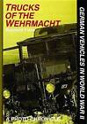 Trucks of the Wehrmacht: A Photo Chronicle by Reinhard Frank (Hardback, 2004)