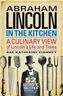 Abraham Lincoln in The Kitchen a Culinary View of Lincoln's Life and Times Hardcover – 4 Feb 2014