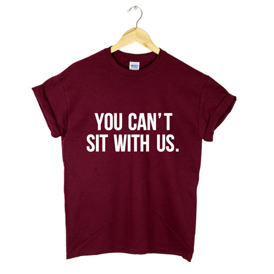 YOU CAN'T SIT WITH US T SHIRT SWAG TUMBLR DOPE FRESH MENS WOMENS GIFT