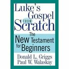 Luke's Gospel from Scratch: The New Testament for Beginners by Paul W. Walaskay, Donald L. Griggs (Paperback, 2011)