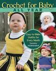Crochet for Baby All Year: Easy-to-Make Outfits for Every Month by Tammy Hildebrand (Paperback, 2014)