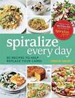 Spiralize Everyday: 80 Recipes to Help Replace Your Carbs by Denise Smart (Paperback, 2016)