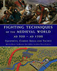 Fighting Techniques of the Medieval World AD 500-AD 1500: Equipment, Combat Skills and Tactics by Matthew Bennett, J. Bradbury, Iain Dickie, P. J. Jestice, Keith DeVries (Hardback, 2009)