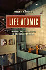 Life Atomic: A History of Radioisotopes in Science and Medicine by Angela N. H. Creager (Hardback, 2013)