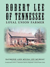 Robert Lee of Tennessee: Loyal Union Farmer by Melba Lee Murray, Raymond Murray (Paperback, 2006)