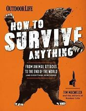 How to Survive Anything : From Animal Attacks to the End of the World by Tim...