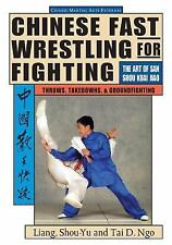 Chinese Martial Arts-External Ser.: Chinese Fast Wrestling for Fighting : The...