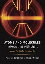 Atoms and Molecules Interacting with Light : Atomic Physics for the Laser Era...