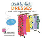Built by Wendy Dresses: The Sew U Guide to Making a Girl's Best Frock by Wendy Mullin (Hardback, 2010)