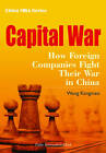 Capital War: How Foreign Companies Fight Their War in China by Paths International Ltd (Paperback, 2013)