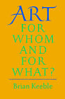 Art: For Whom and for What? by Brian Keeble (Paperback / softback, 2005)