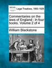 Commentaries on the Laws of England: In Four Books. Volume 2 of 4 by Sir William Blackstone (Paperback / softback, 2010)