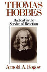 Thomas Hobbes: Radical in the Service of Revolution by Arnold A Rogow (Paperback / softback, 1986)