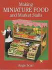 Making Miniature Food and Market Stalls by Angie Scarr (Paperback, 2001)