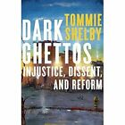 Dark Ghettos: Injustice, Dissent, and Reform by Tommie Shelby (Hardback, 2016)
