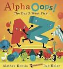 Alphaoops!: The Day Z Went First by Alethea Kontis (Hardback, 2006)