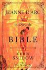 Jeanne D'arc Et Le Dieu De La Bible 9781438946313 by Chris Snidow Paperback