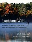 Louisiana Wild: The Protected and Restored Lands of the Nature Conservancy by C C Lockwood (Hardback, 2016)