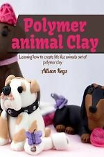 Polymer Animal Clay Learning How to Create Life Like Animals Out of Polymer...