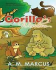 Children's Book: Gorilla's Wisdom: Children's Picture Book on the Value of True Friendship by A M Marcus (Paperback / softback, 2015)