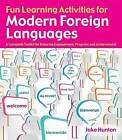 Fun Learning Activities for Modern Foreign Languages: A Complete Toolkit for Ensuring Engagement, Progress and Achievement by Jake Hunton (Paperback, 2015)
