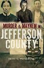 Murder and Mayhem in Jefferson County by Cheri L Farnsworth (Paperback / softback, 2011)