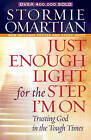 Just Enough Light for the Step I'm on: Trusting God in the Tough Times by Stormie Omartian (Paperback, 2008)