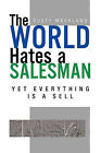 The World Hates a Salesman: Yet Everything Is a Sell by Rusty Markland (Paperback / softback, 2011)