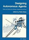 Designing Autonomous Agents: Theory and Practice from Biology to Engineering and Back by Pattie Maes (Paperback, 1991)